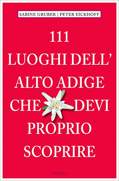 111 Luoghi dell' Alto Adige che devi proprio scoprire