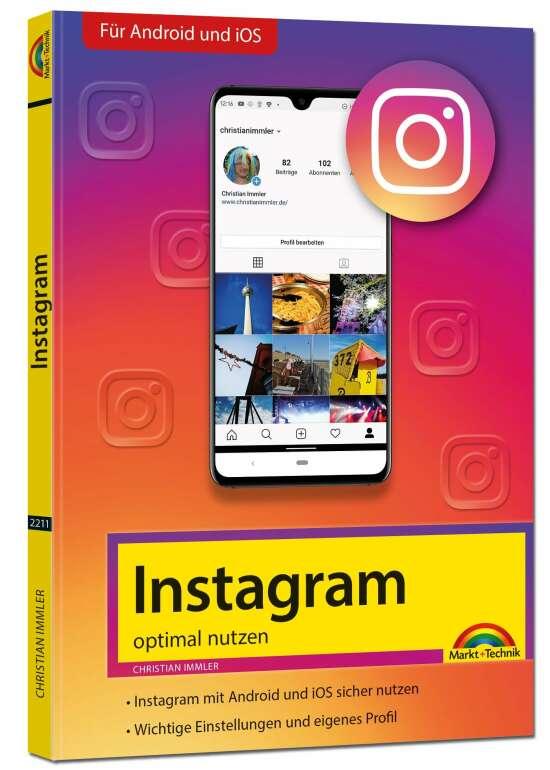 Instagram - optimal nutzen - Alle Funktionen anschaulich erklärt mit vielen Tipps und Tricks - komplett in Farbe