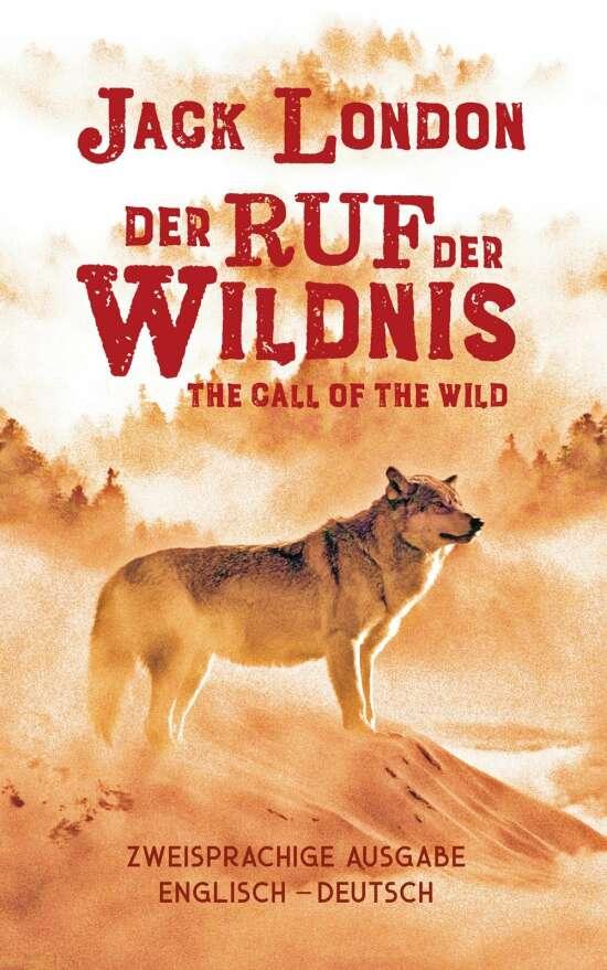 Ruf der Wildnis. Jack London. Zweisprachig Englisch-Deutsch / Call of the Wild
