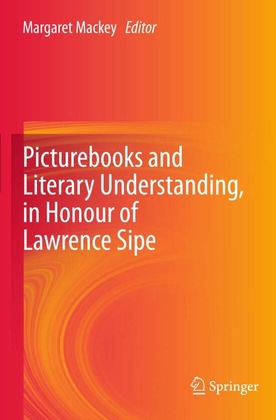Picturebooks and Literary Understanding, in Honour of Lawrence Sipe